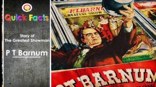 Quick Facts on The Greatest Showman P T Barnum, The Story
