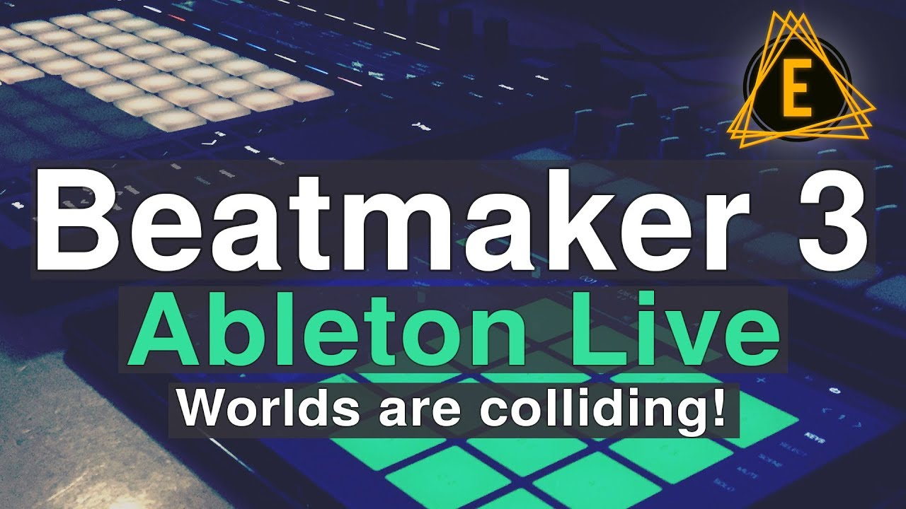 Beatmaker 3 - Ableton Live - Worlds Are Colliding!