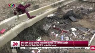 Tai Nạn Nghiêm Trọng Tại Thái Nguyên - Tin Tức VTV24