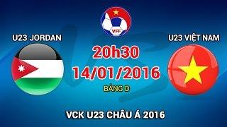 U23 Jordan vs U23 Việt Nam - VCK U23 Châu Á 2016 | FULL