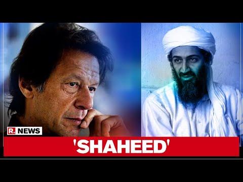 Pakistan Prime Minister Imran Khan calls Osama Bin-Laden a 'Martyr'