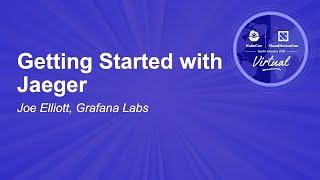 Getting Started with Jaeger - Joe Elliott, Grafana Labs