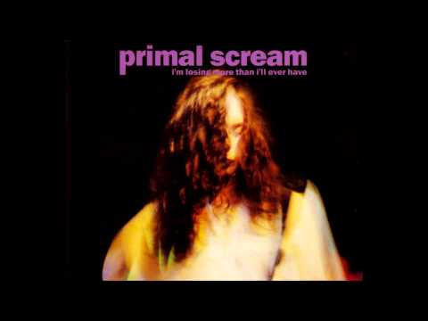 Primal Scream - I'm Losing More Than I'll Ever Have