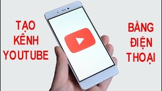 Cách tạo kênh Youtube bằng điện thoại | Kiếm tiền trên Youtube