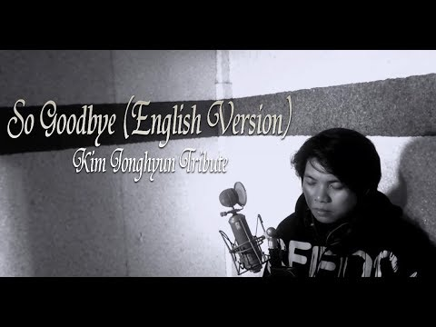 SO GOODBYE (English Version) - A tribute to Kim Jonghyun (SHINee)