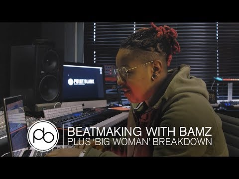 Making a Beat with Bamz + 'Big Woman' Track Breakdown