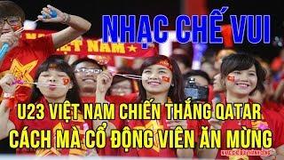 Nhạc Chế U23 Việt Nam | U23 Việt Nam Với U23 Qatar Khoảnh Khắc Cổ Động Viên Ăn Mừng Trong Sung Sướng