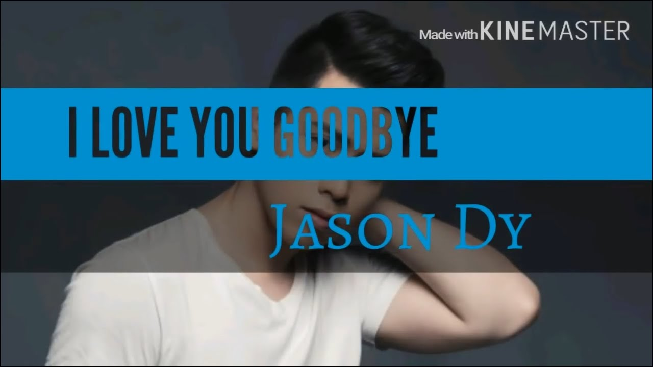 Jason Dy - I Love You Goodbye Lyrics [Best Male Live Cover]
