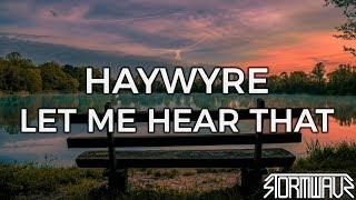 Haywyre - Let Me Hear That