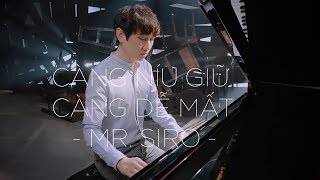CÀNG NÍU GIỮ CÀNG DỄ MẤT - MR. SIRO (Official MV)