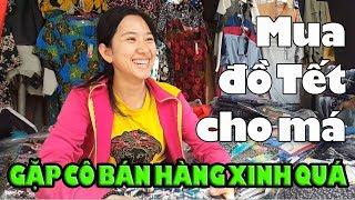 Mua đồ Tết cho má & gởi tiền Việt Kiều Úc biếu bà Dục gặp cô bán hàng xinh quá