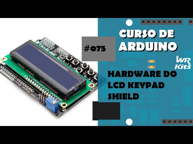 HARDWARE DO LCD KEYPAD SHIELD | Curso de Arduino #075