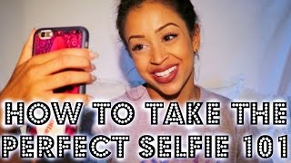 HOW TO TAKE THE PERFECT SELFIE 101 | Lizzza