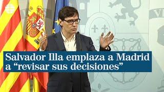"Salvador Illa emplaza a Madrid a ""escuchar a la ciencia"" y a ""revisar sus decisiones"""