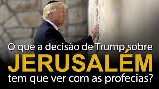 O que a decisão de Trump sobre Jerusalém tem que ver com as profecias?