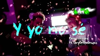 """Y YO NO SÉ"" Paulo Londra ft: ovy on the drums. Video original"