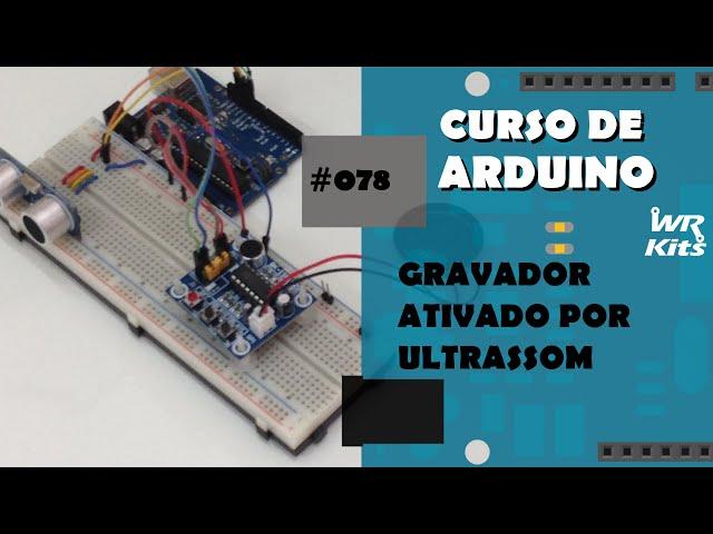GRAVADOR DE VOZ ATIVADO POR ULTRASSOM | Curso de Arduino #078