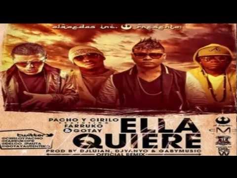 Ella Quiere   Pacho  Cirilo Ft Farruko  Gotay El Autentiko (Original remix 2012)