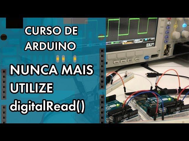 REVELADOR! NUNCA MAIS UTILIZE digitalRead() | Curso de Arduino #256
