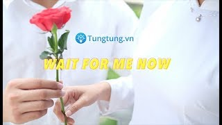 Phim cấp 3 | WAIT FOR ME NOW | Tungtung.vn | Offical Video