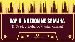 Aap Ki Nazron Ne Samjha – DJ Shadow Dubai