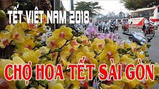 Chợ Hoa Tết 2018 khoe sắc Mừng Xuân Mậu Tuất ở Sài Gòn | Việt kiều về Sài gòn đi chợ nào ngắm hoa?
