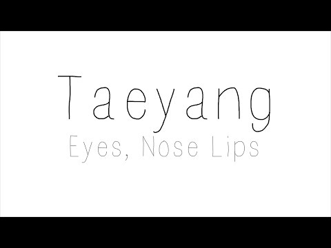 Taeyang - Eyes, Nose, Lips Hangul/ Romanized/ English Lyrics