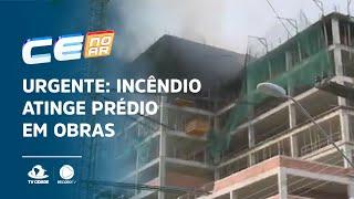 URGENETE: Incêndio atinge prédio em obras