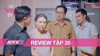 GẠO NẾP GẠO TẺ - Tập 35 | Kiệt bị vu oan là KẺ ĂN CẮP - (REVIEW)