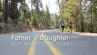 Father & Daughter Run A 100 Miles: A Short Film About Ultrarunning