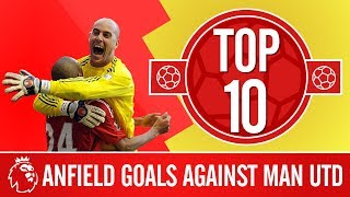 Top 10: Liverpool's best goals against Man Utd at Anfield | Gerrard, Riise, Torres and more