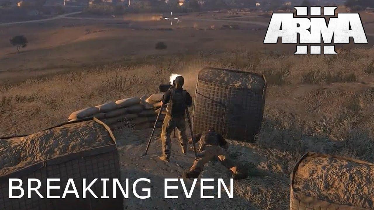 Arma 3 Breaking Even Arma