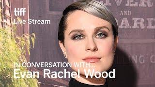 In Conversation With... Evan Rachel Wood   TIFF 2018