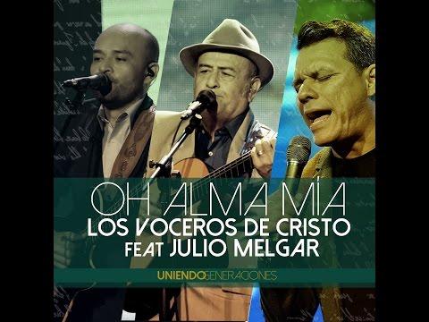 Oh Alma Mía - Los Voceros de Cristo feat Julio Melgar