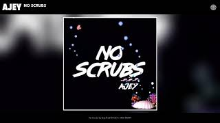 Ajey - No Scrubs (Audio)