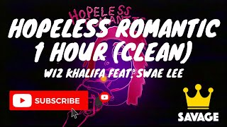 Hopeless Romantic 1 Hour(Clean) Wiz Khalifa, Ft. Swae Lee