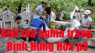 Giải tỏa nghĩa trang Bình Hưng Hòa ! Mộ anh Tăng Thanh Vân-Tập 3