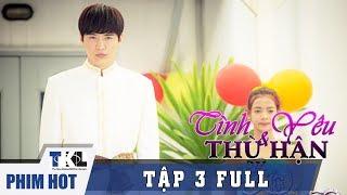 TÌNH YÊU VÀ THÙ HẬN - Tập 3 | Phim Trung Quốc Thái Lan Lồng Tiếng