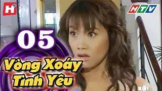 Vòng Xoáy Tình Yêu - Tập 05   Phim Tình Cảm Việt Nam 2017