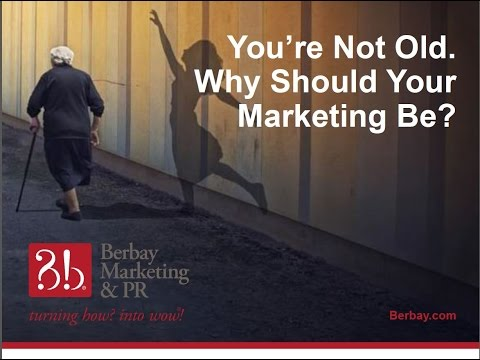 You're Not Old. Why Should Your Marketing Be?
