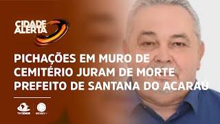 Pichações em muro de cemitério juram de morte prefeito de Santana do Acaraú