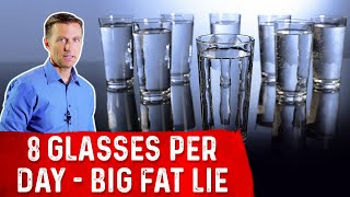 The Drink 8 Glasses Water Per Day Big Fat Lie!