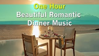 Beautiful Romantic Dinner Music - ONE HOUR