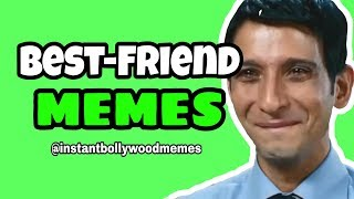 Best Friend Memes | Bollywood style | instantbollywoodmemes
