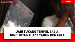 Jadi Tukang Tempel Sabu, Rindi Dituntut 12 Tahun Penjara
