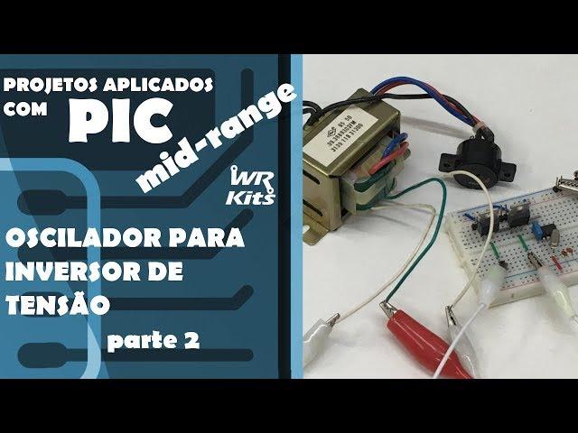 OSCILADOR PARA INVERSOR DE TENSÃO (p2) | Projetos com PIC Mid-Range #02