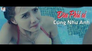 Đâu Phải Ai Cũng Như Anh | Dương Nhất Linh - Tăng Thiên Kim | MV Official