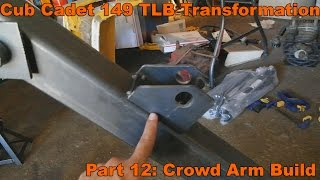 Cub Cadet 149 TLB Transofrmation part 12: Crowd Arm Build
