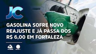 Gasolina sofre novo reajuste e já passa dos R$ 6,00 em Fortaleza