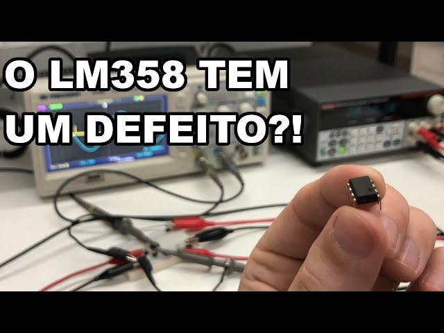 INTERESSANTE: O OPAMP LM358 TEM ALGUM TIPO DE DEFEITO?!?